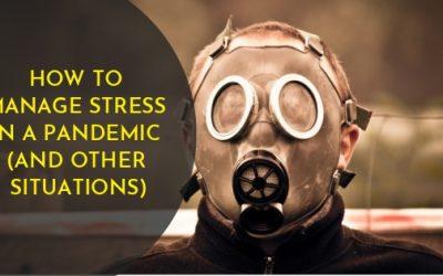 How To Manage Stress In A Pandemic (and other situations)